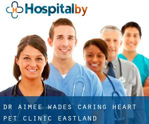 Dr. Aimee Wades Caring Heart Pet Clinic (Eastland)